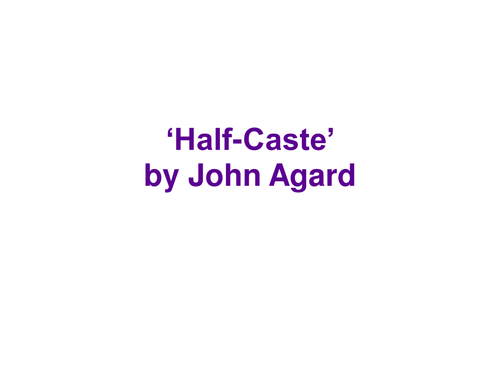 half caste and unrelated identity Half caste is a poem by john agard that looks at people's ideas and usage of the term half-caste the poem is taken from agard's 2005 collection of the same name, in which he explores a range of issues affecting black and mixed-race identity in the uk.